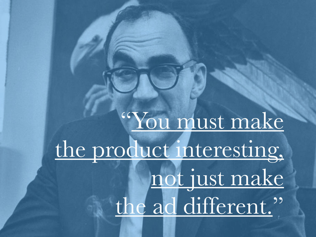 """""""You must make the product interesting, not jus..."""