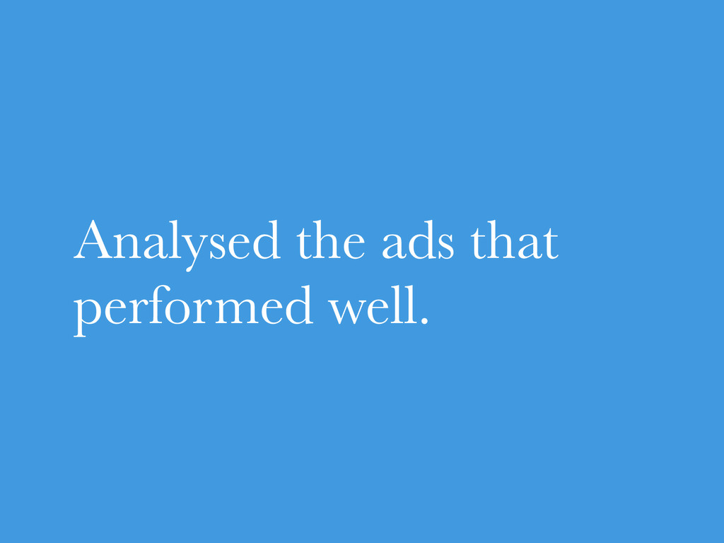 Analysed the ads that performed well.