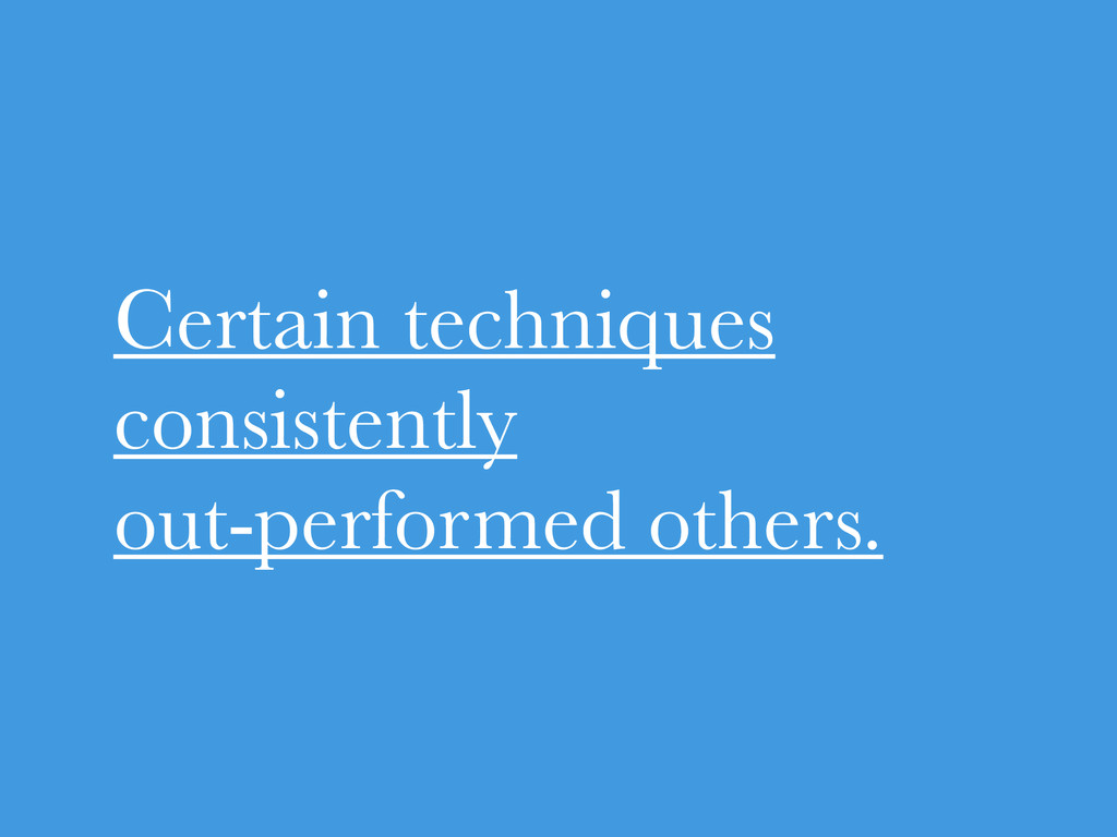 Certain techniques consistently out-performed o...