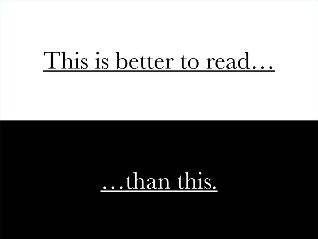 This is better to read… …than this.