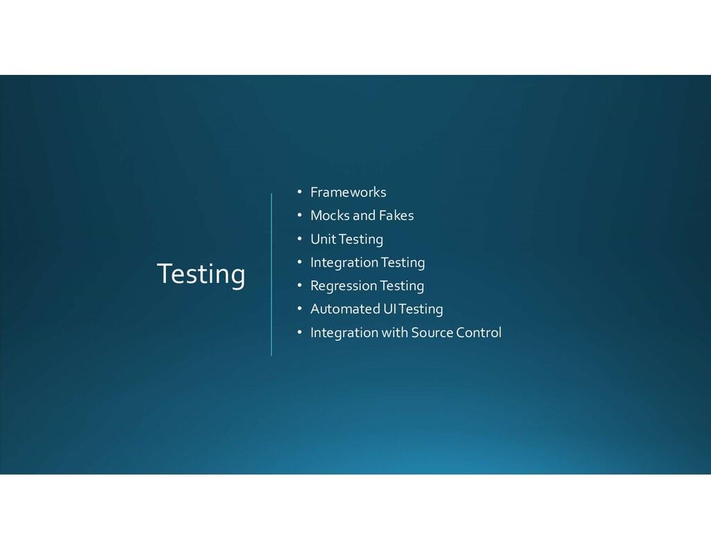 Testing • Frameworks • Mocks and Fakes • Unit T...