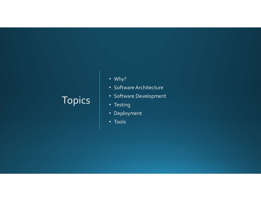 Topics • Why? • Software Architecture • Softwar...