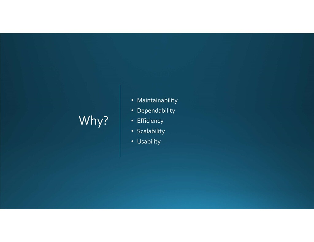 Why? • Maintainability • Dependability • Effici...