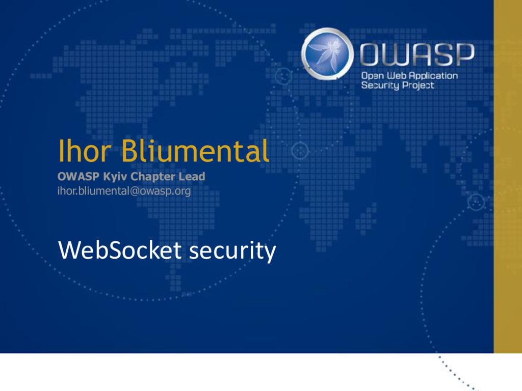 Ihor Bliumental OWASP Kyiv Chapter Lead ihor.bl...