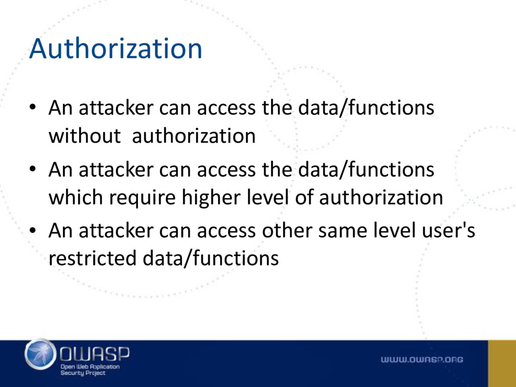 Authorization • An attacker can access the data...