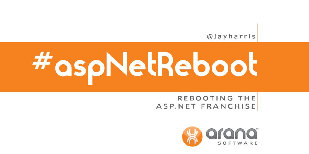 #aspNetReboot R E B O O T I N G T H E A S P. N ...
