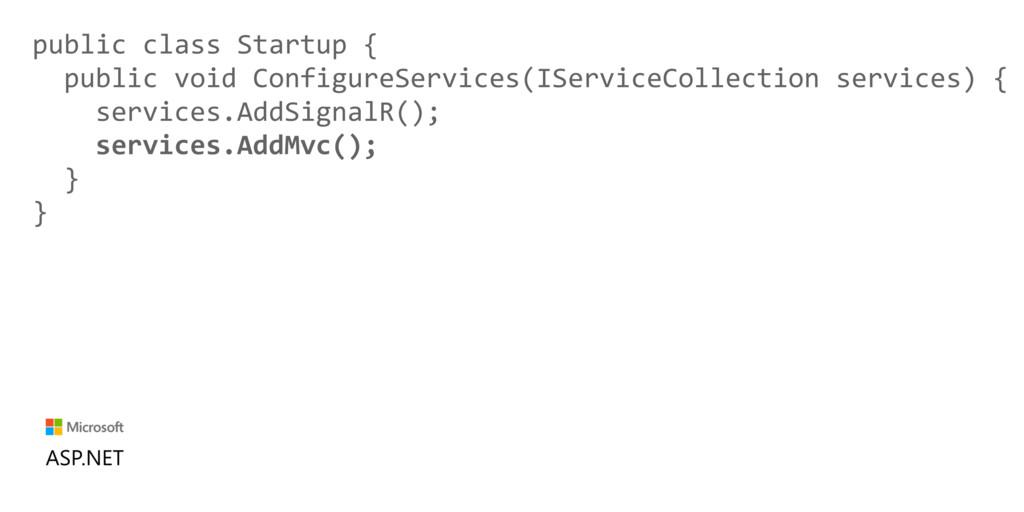 public class Startup { public void ConfigureSer...