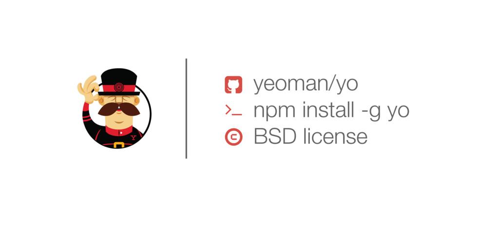 ' yeoman/yo npm install -g yo BSD license ! 