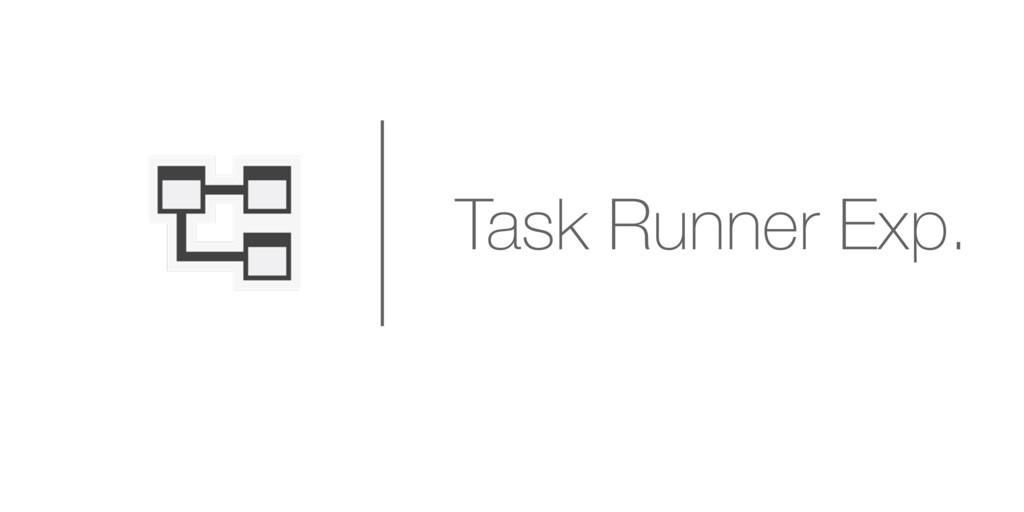 Task Runner Exp.