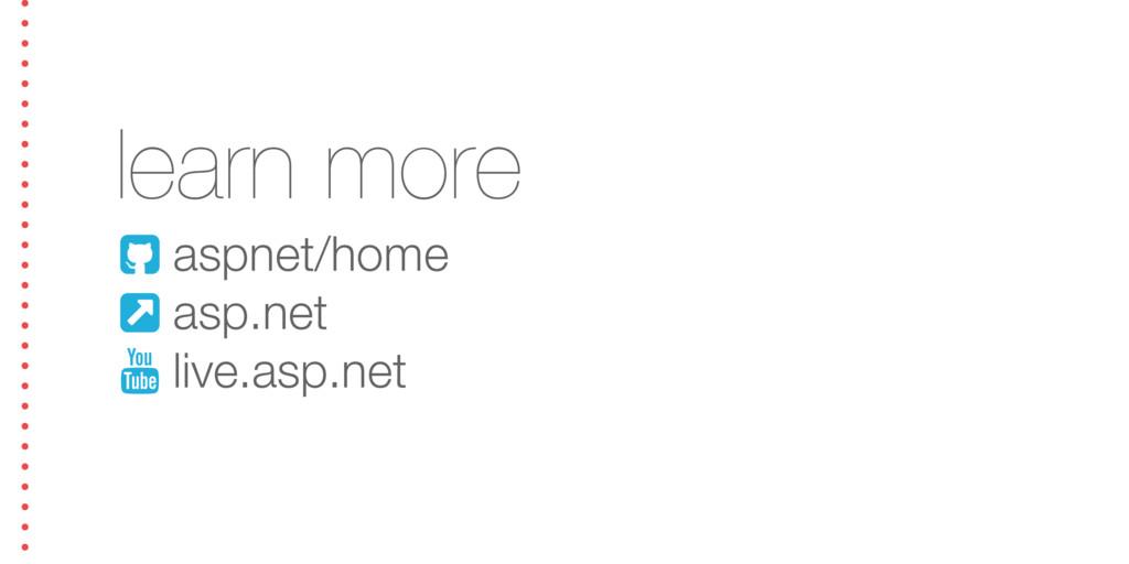 learn more ! aspnet/home & asp.net * live.asp.n...