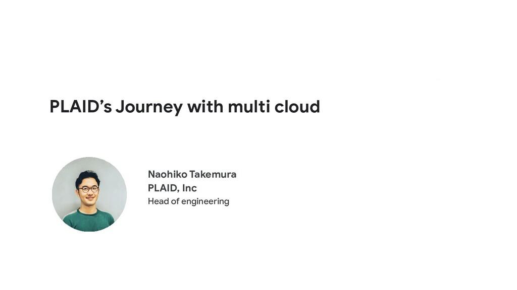 PLAID's Journey with multi cloud Naohiko Takemu...