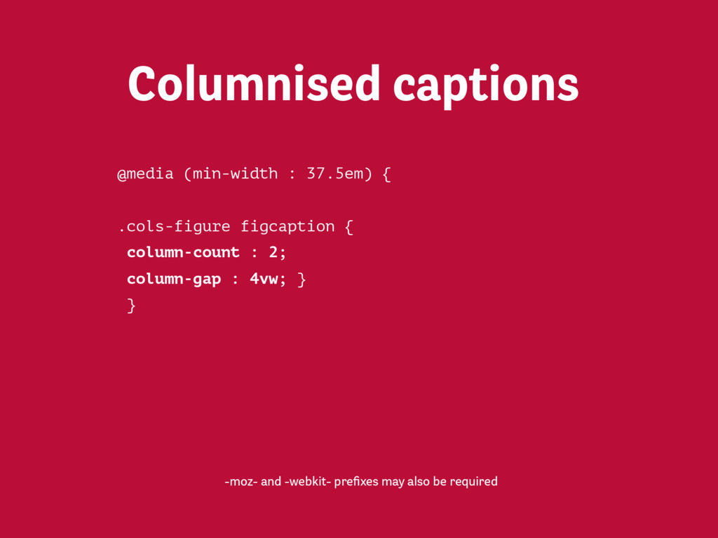 section { columns : 2 24em; } Columns -moz- and...