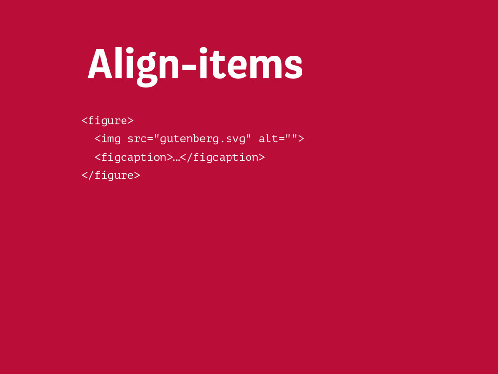 Align-items center: items centered in the cross...