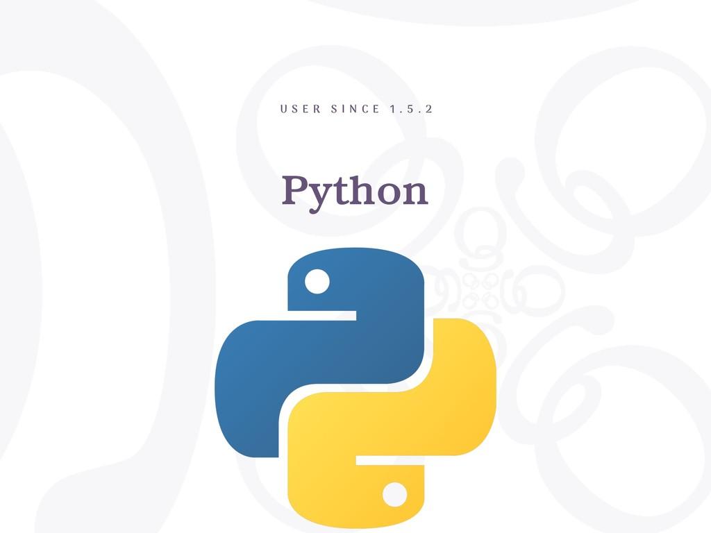 Python U S E R S I N C E 1 . 5 . 2