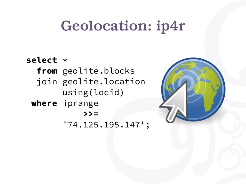 Geolocation: ip4r select * from geolite.blocks ...