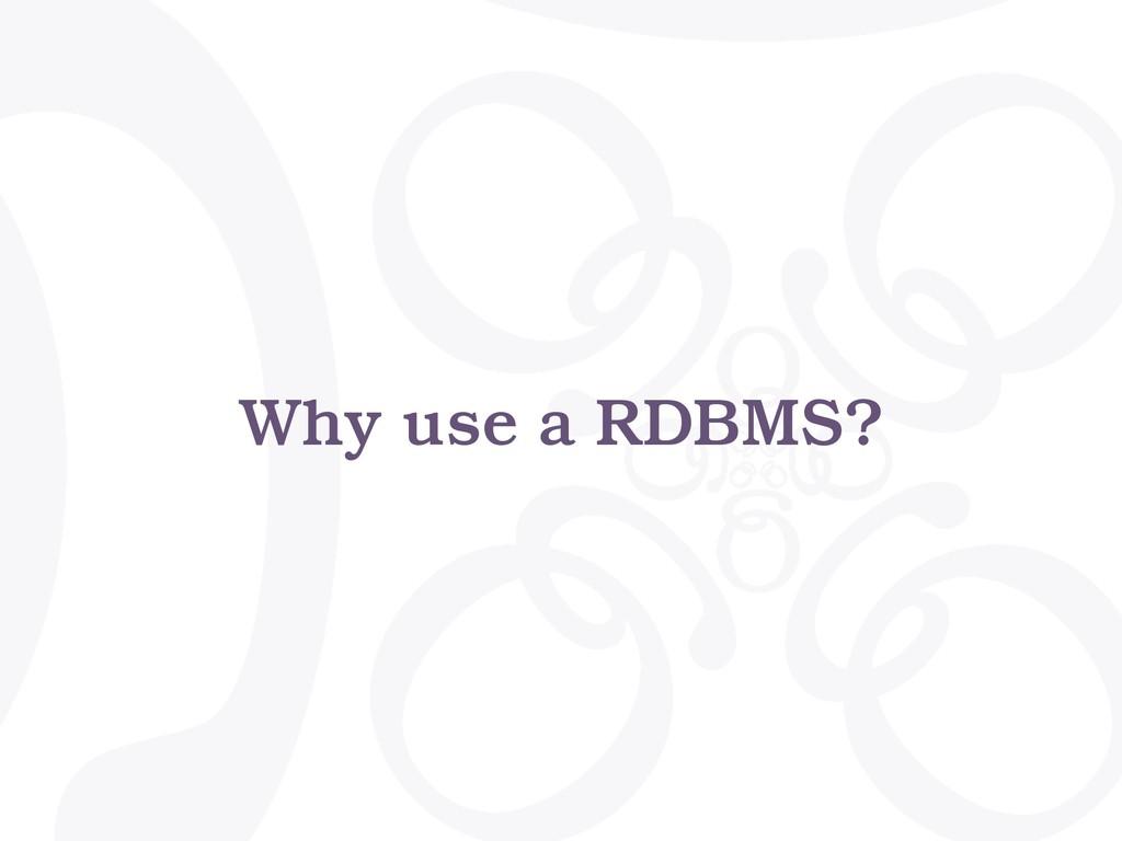 Why use a RDBMS?
