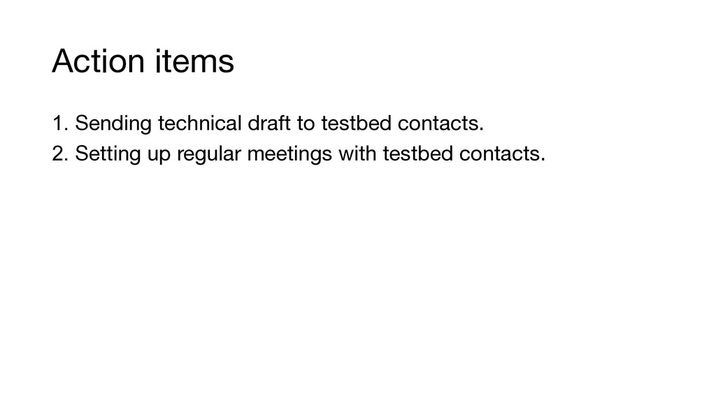 Action items 1. Sending technical draft to test...