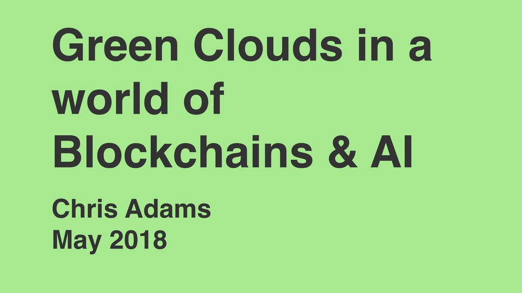 Green Clouds in a world of Blockchains & AI Chr...