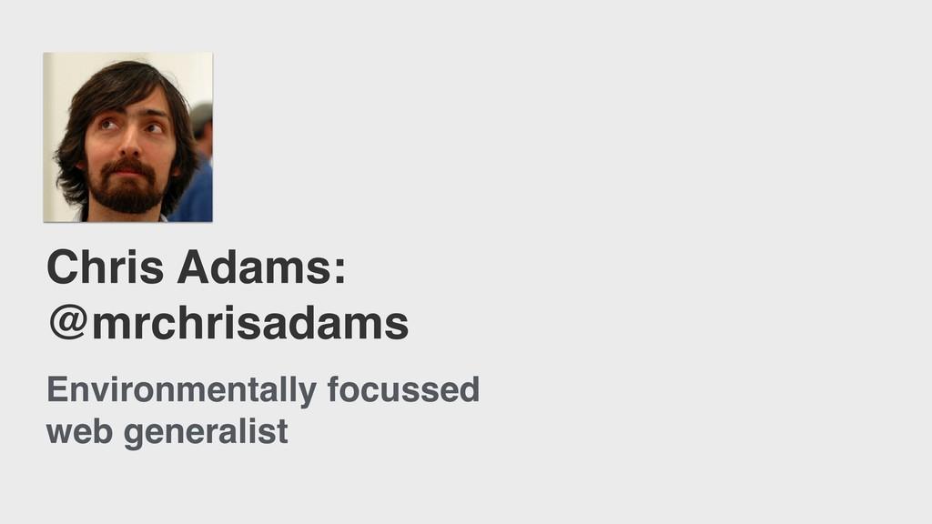 Chris Adams: @mrchrisadams Environmentally focu...