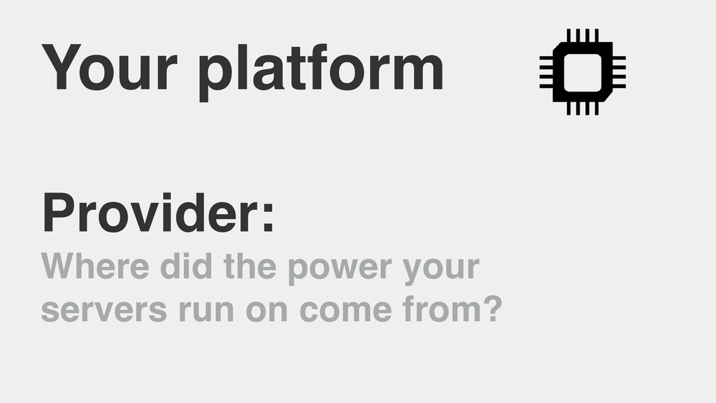 Your platform Provider: Where did the power you...