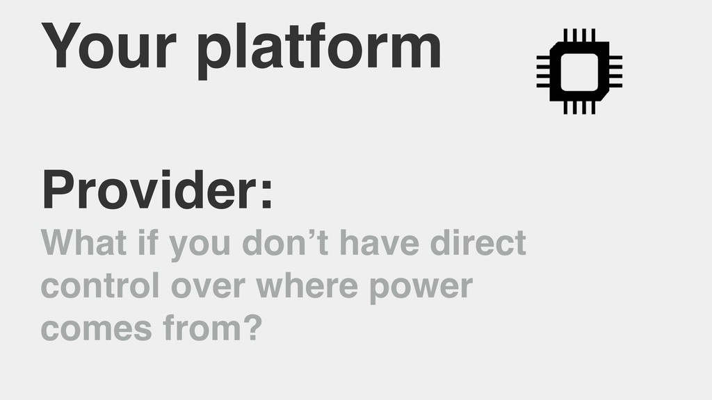Your platform Provider: What if you don't have ...