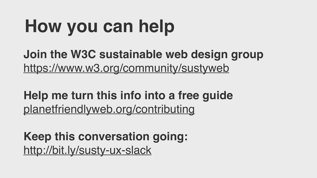 How you can help Join the W3C sustainable web d...