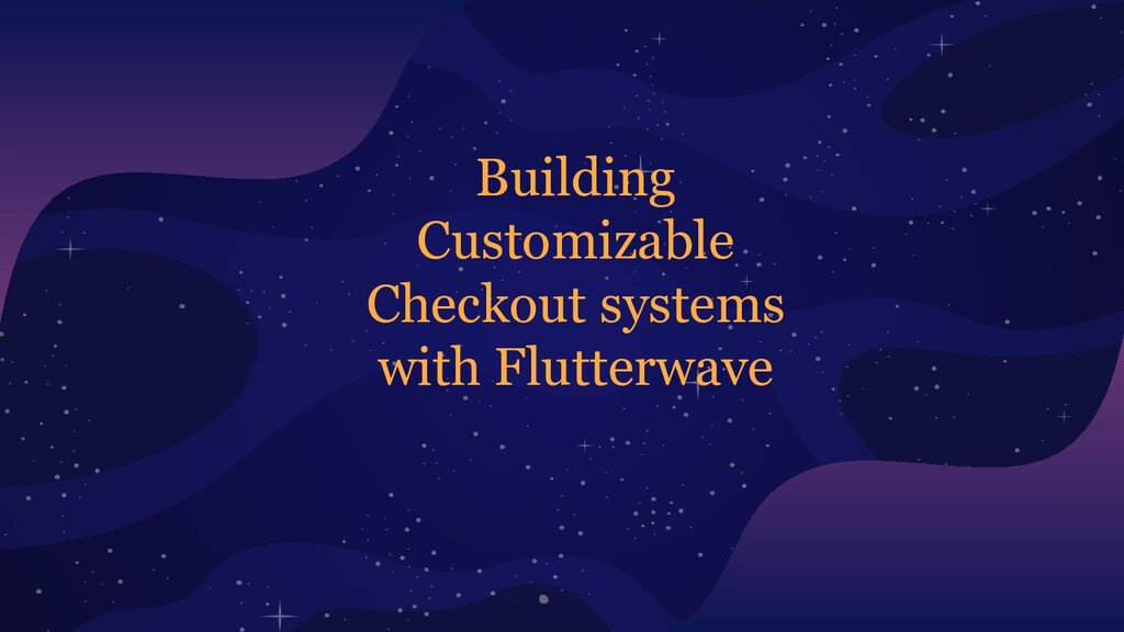 Building Customizable Checkout systems with Flu...