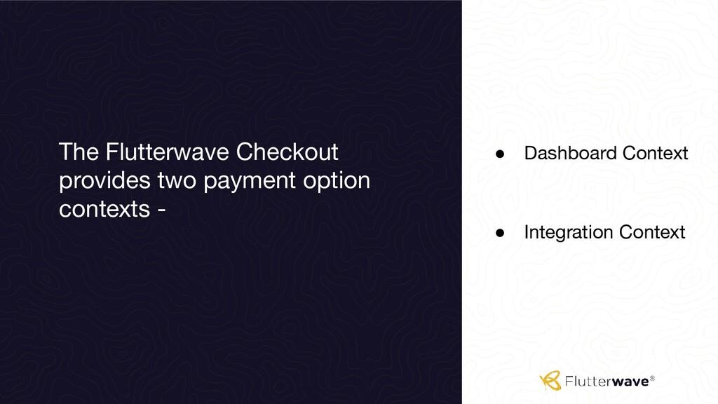 • Dashboard Context • Integration Context The F...