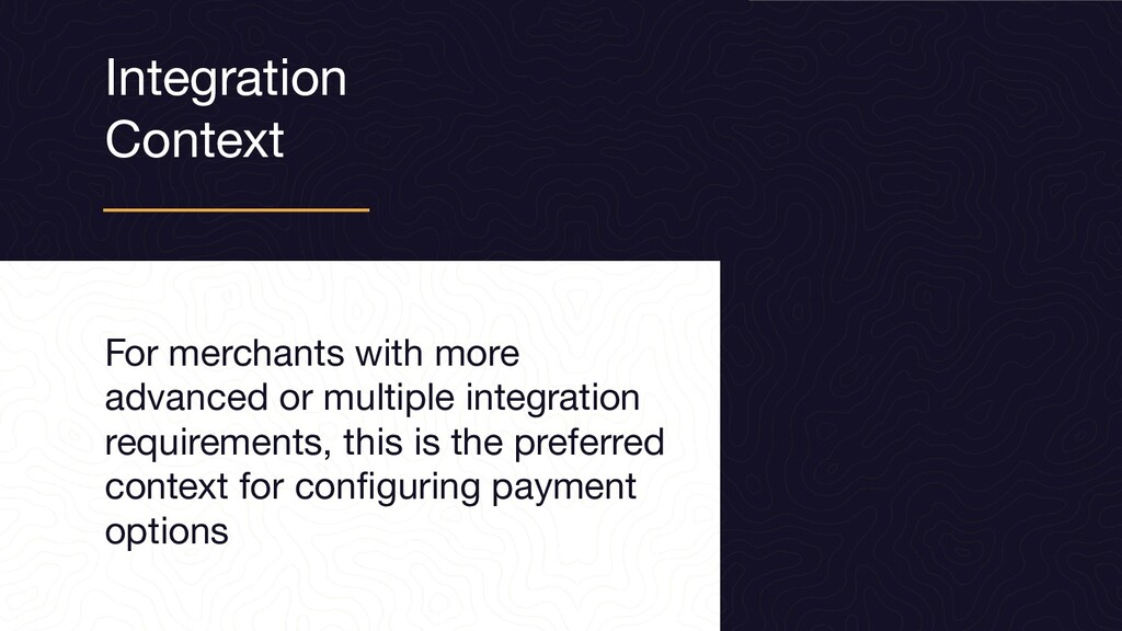 Integration Context For merchants with more adv...