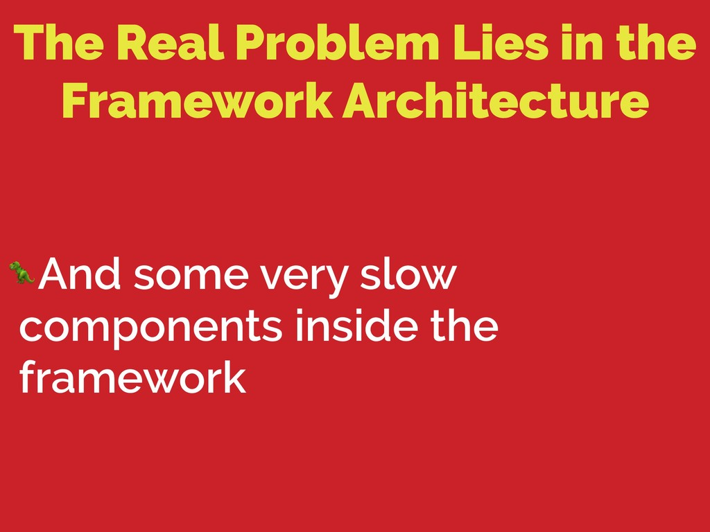 The Real Problem Lies in the Framework Architec...