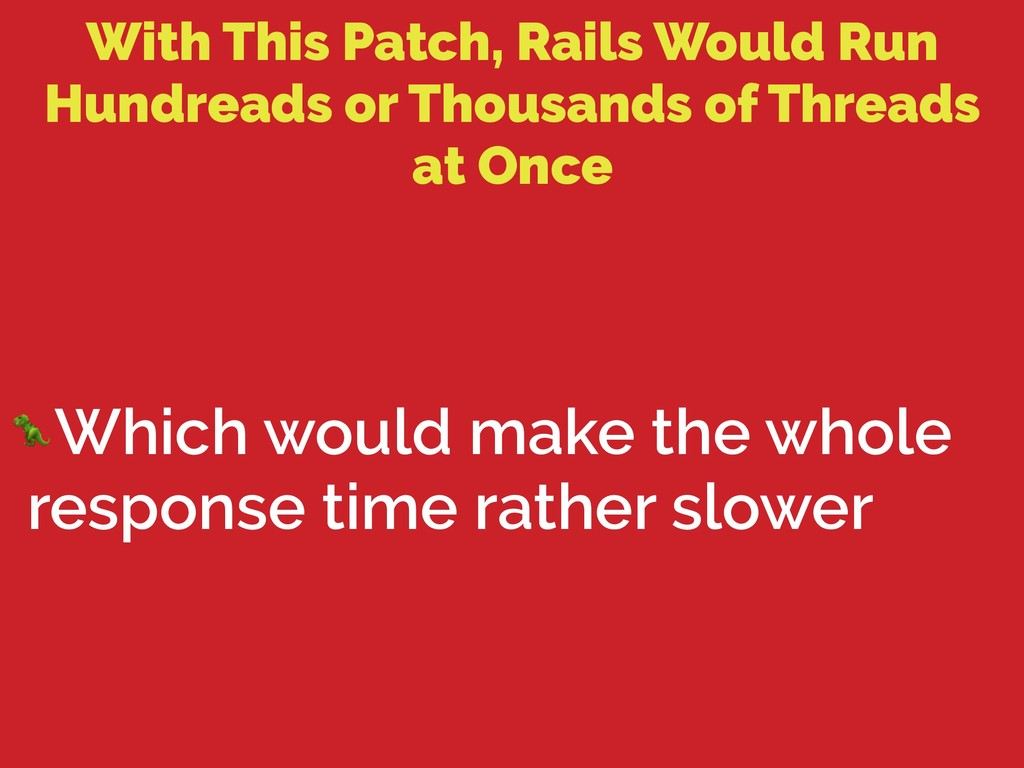 With This Patch, Rails Would Run Hundreads or T...