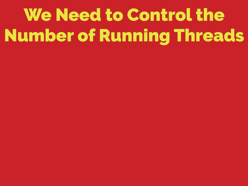 We Need to Control the Number of Running Threads