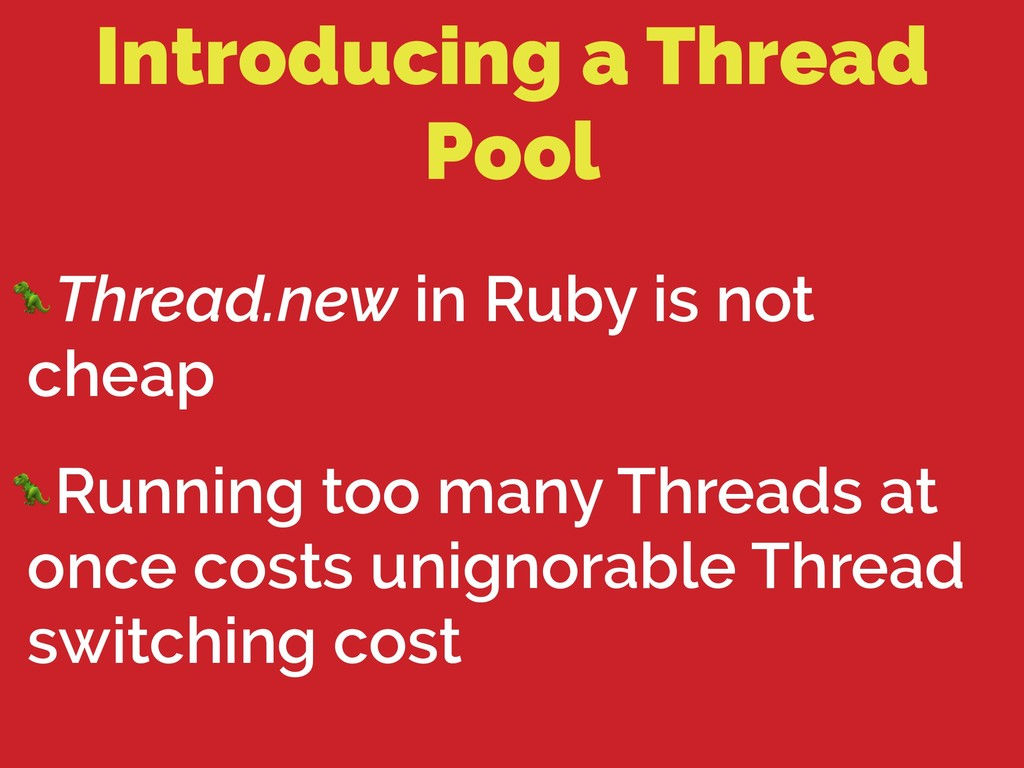 Introducing a Thread Pool Thread.new in Ruby is...