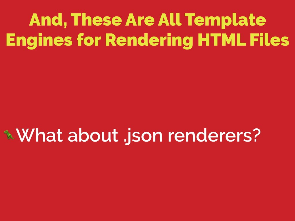 And, These Are All Template Engines for Renderi...