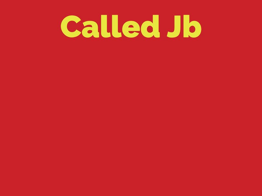 Called Jb