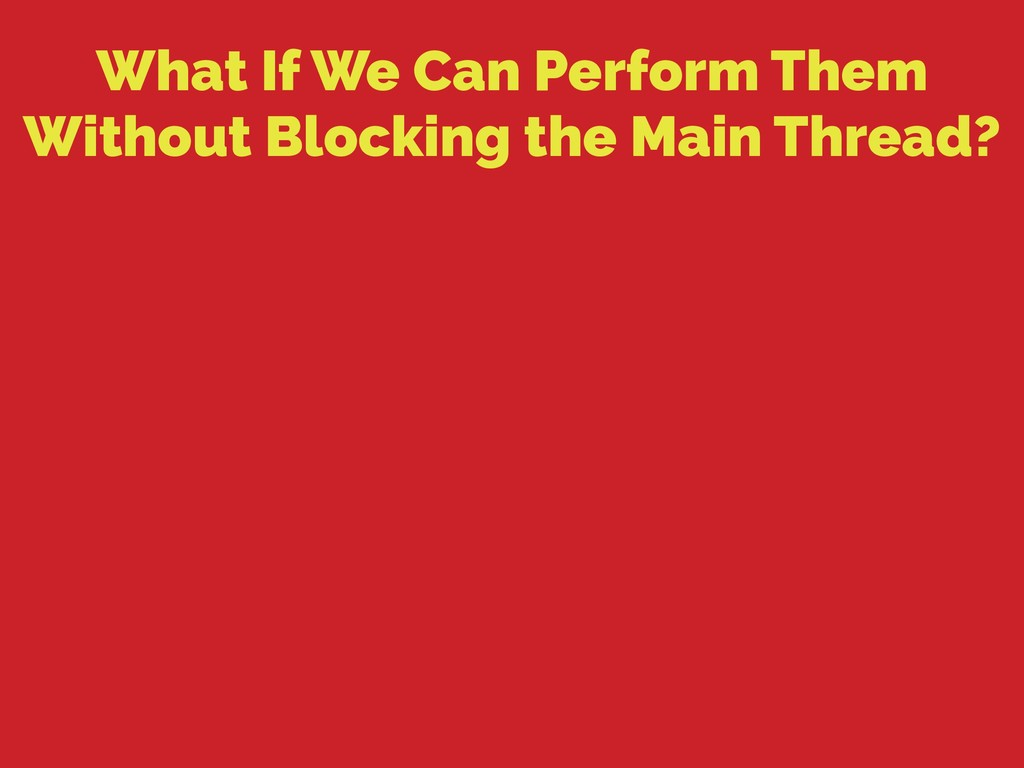 What If We Can Perform Them Without Blocking th...