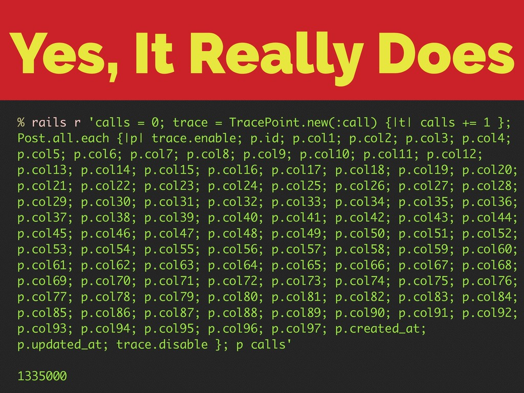 Yes, It Really Does % rails r 'calls = 0; trace...