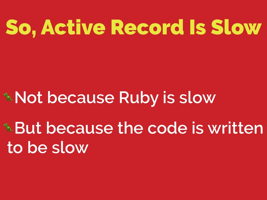 So, Active Record Is Slow Not because Ruby is s...