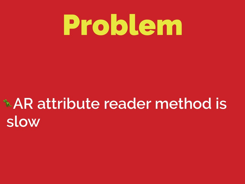 Problem AR attribute reader method is slow