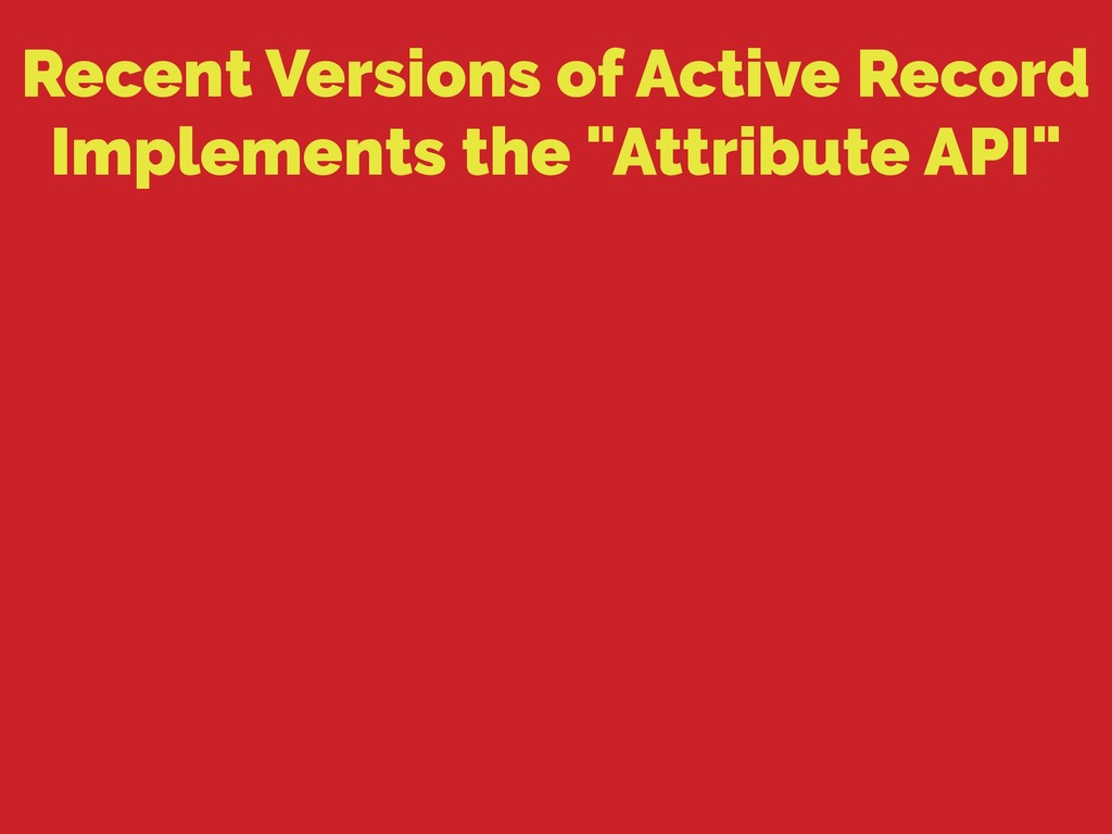 Recent Versions of Active Record Implements the...