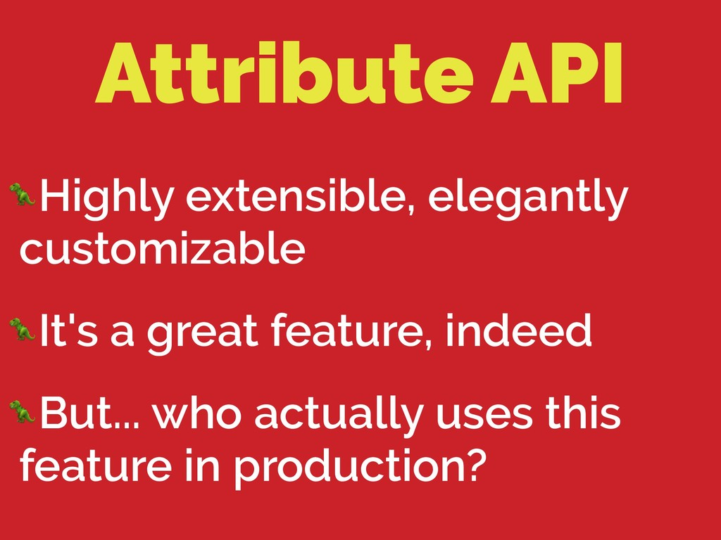 Attribute API Highly extensible, elegantly cust...