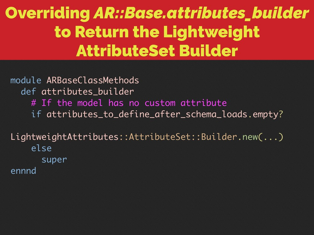 Overriding AR::Base.attributes_builder to Retur...
