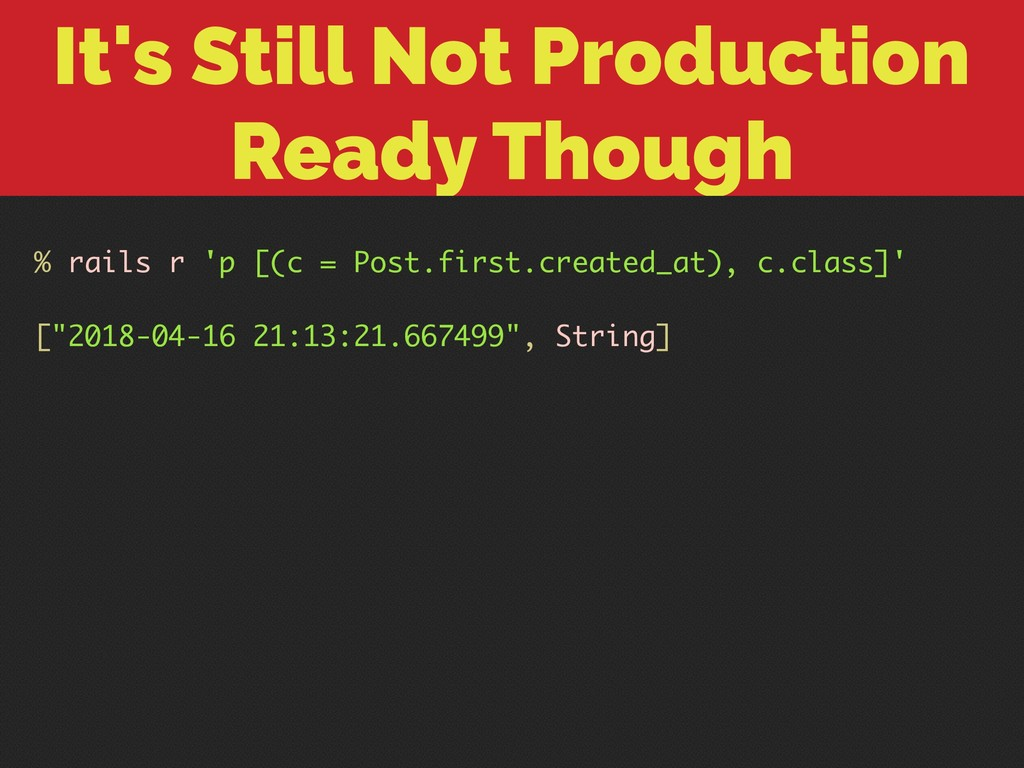 It's Still Not Production Ready Though % rails ...