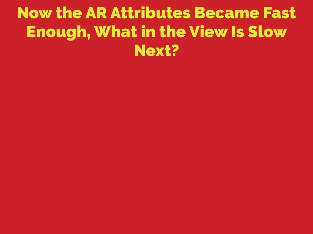 Now the AR Attributes Became Fast Enough, What ...