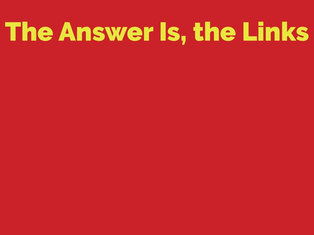 The Answer Is, the Links