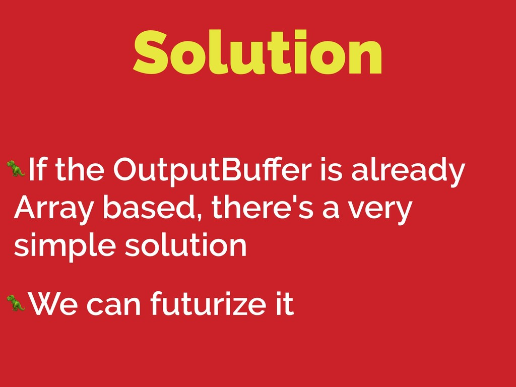 Solution If the OutputBuffer is already Array ba...