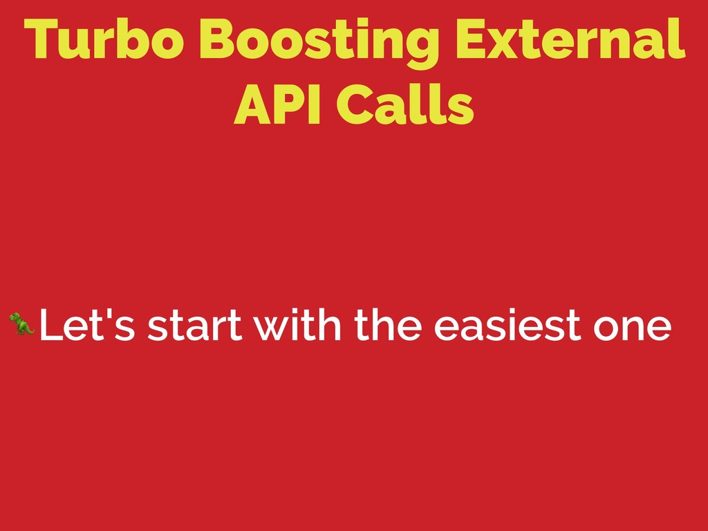 Turbo Boosting External API Calls Let's start w...