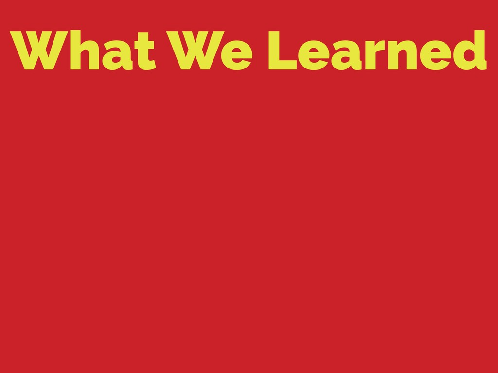 What We Learned