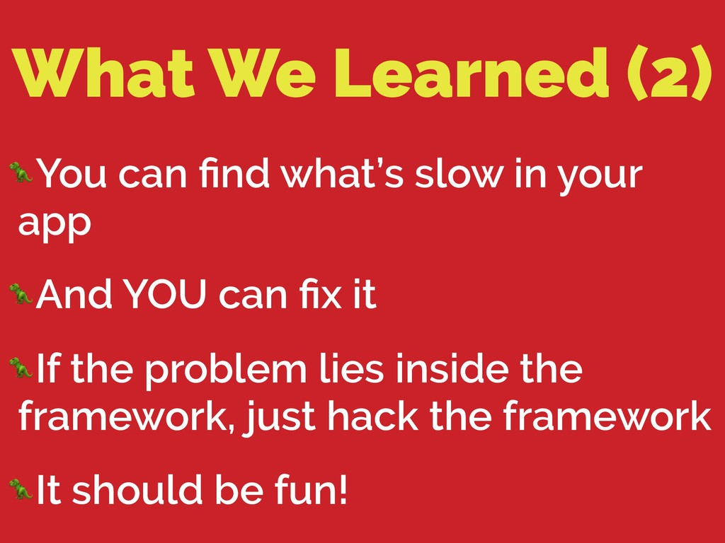 What We Learned (2) You can find what's slow in ...
