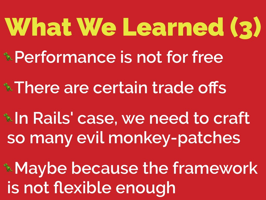 What We Learned (3) Performance is not for free...